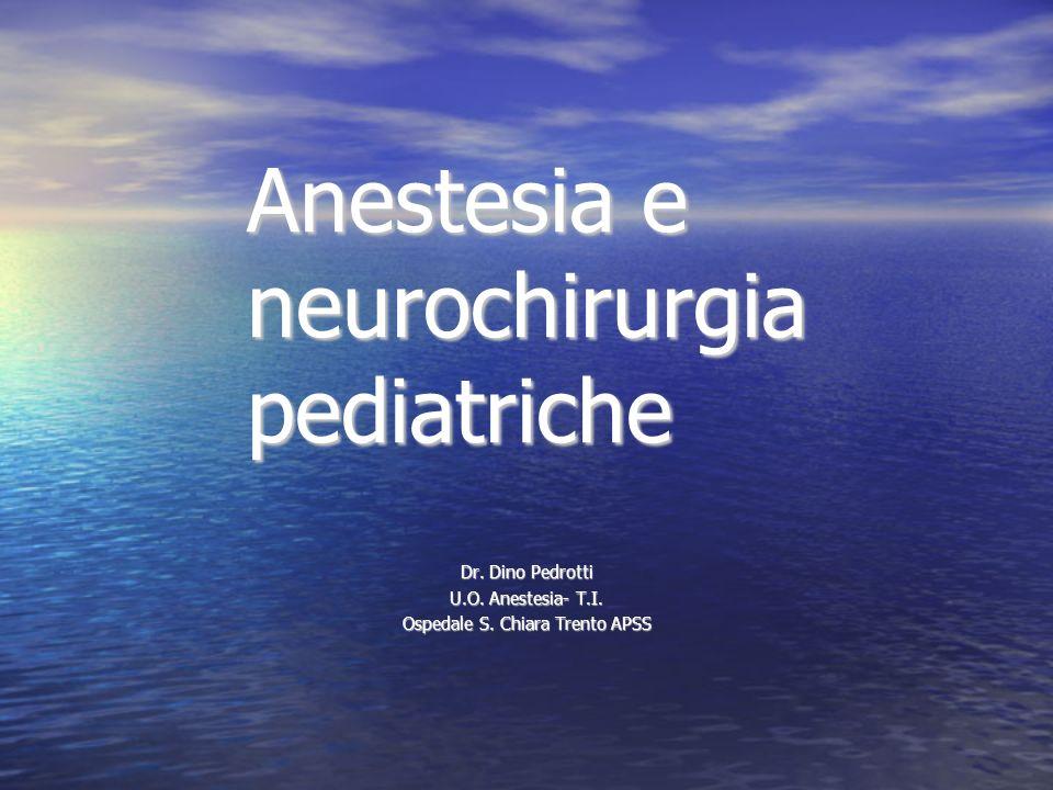Anestesia e neurochirurgia pediatriche Dr. Dino Pedrotti U.O. Anestesia- T.I. Ospedale S. Chiara Trento APSS
