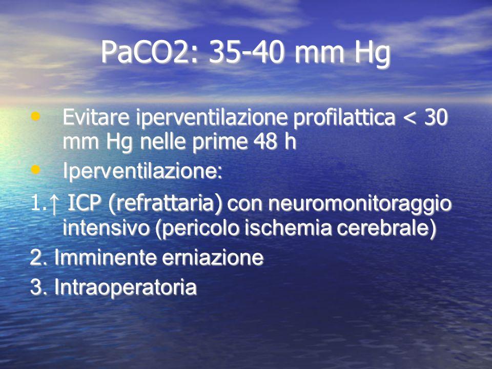 PaCO2: 35-40 mm Hg Evitare iperventilazione profilattica < 30 mm Hg nelle prime 48 h Evitare iperventilazione profilattica < 30 mm Hg nelle prime 48 h