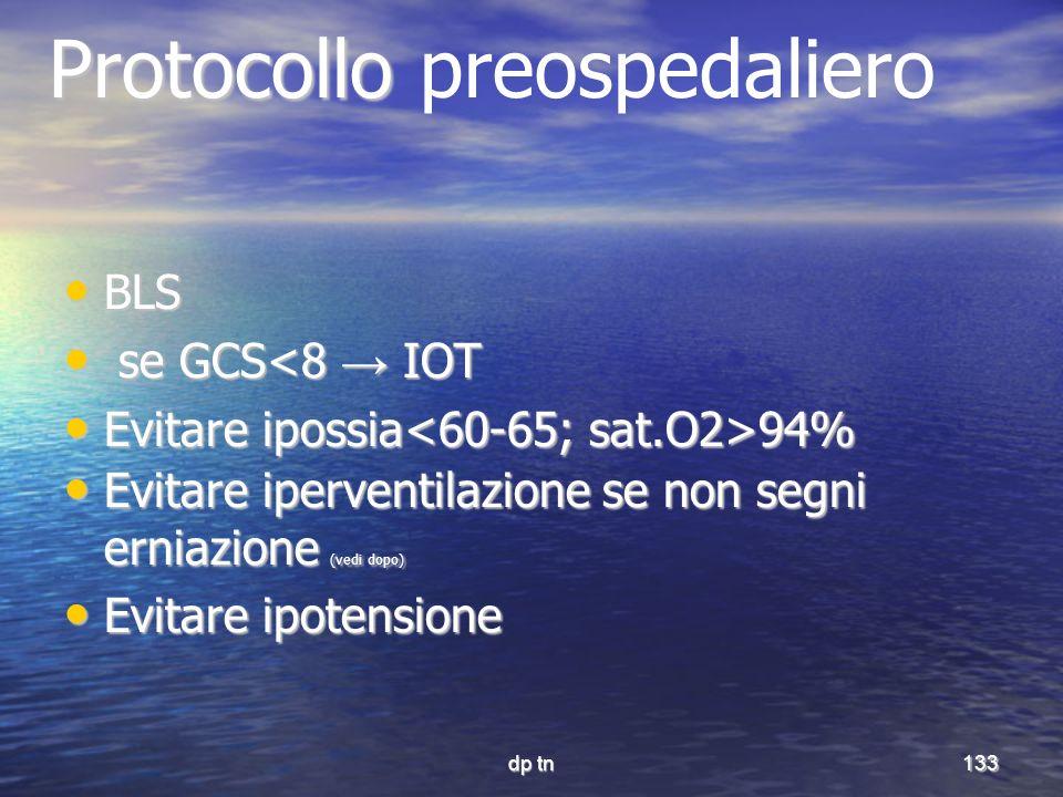 dp tn133 Protocollo Protocollo preospedaliero BLS BLS se GCS<8 IOT se GCS<8 IOT Evitare ipossia 94% Evitare ipossia 94% Evitare iperventilazione se no