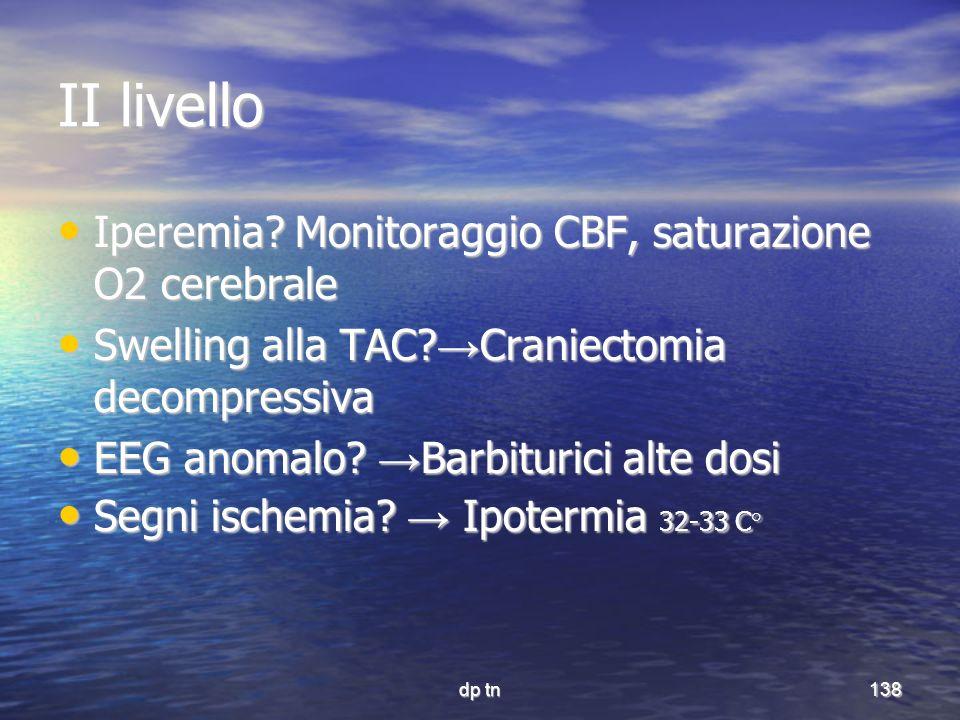 dp tn138 II livello Iperemia? Monitoraggio CBF, saturazione O2 cerebrale Iperemia? Monitoraggio CBF, saturazione O2 cerebrale Swelling alla TAC? Crani