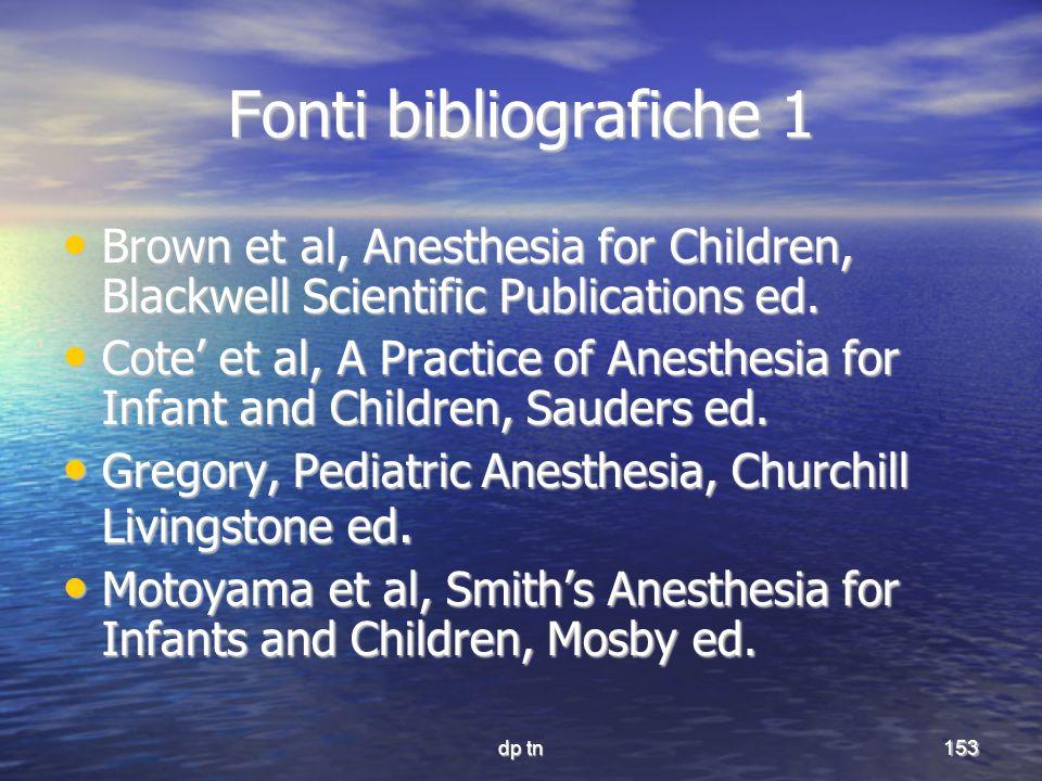 dp tn153 Fonti bibliografiche 1 Brown et al, Anesthesia for Children, Blackwell Scientific Publications ed. Brown et al, Anesthesia for Children, Blac