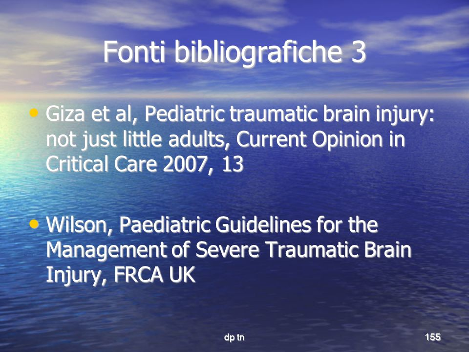 dp tn155 Fonti bibliografiche 3 Giza et al, Pediatric traumatic brain injury: not just little adults, Current Opinion in Critical Care 2007, 13 Giza e