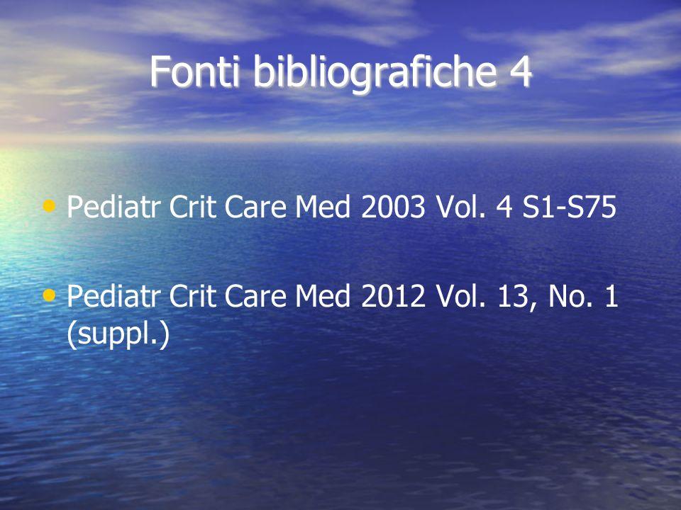 Fonti bibliografiche 4 Pediatr Crit Care Med 2003 Vol. 4 S1-S75 Pediatr Crit Care Med 2012 Vol. 13, No. 1 (suppl.)
