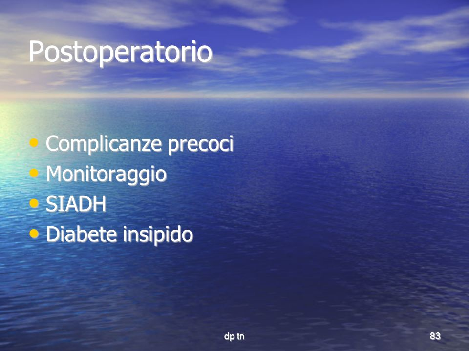dp tn83 Postoperatorio Complicanze precoci Complicanze precoci Monitoraggio Monitoraggio SIADH SIADH Diabete insipido Diabete insipido