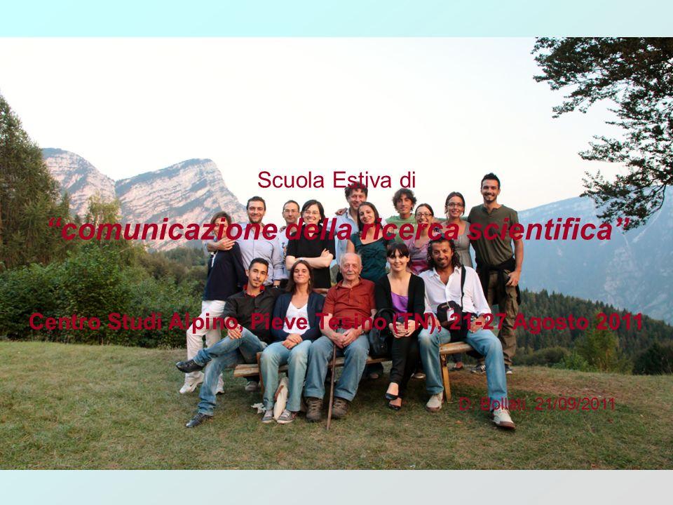 Scuola Estiva di comunicazione della ricerca scientifica Centro Studi Alpino, Pieve Tesino (TN), 21-27 Agosto 2011 D.