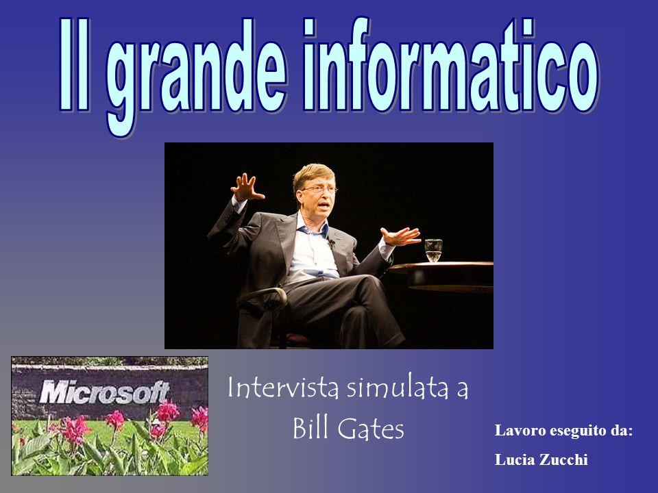 Intervista simulata a Bill Gates Lavoro eseguito da: Lucia Zucchi