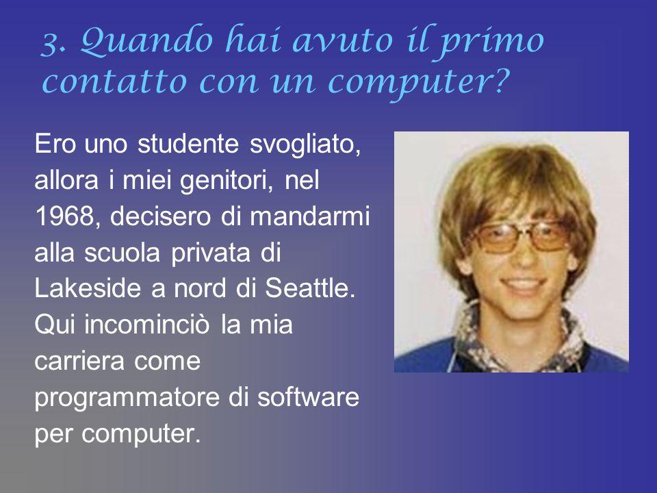 3. Quando hai avuto il primo contatto con un computer? Ero uno studente svogliato, allora i miei genitori, nel 1968, decisero di mandarmi alla scuola