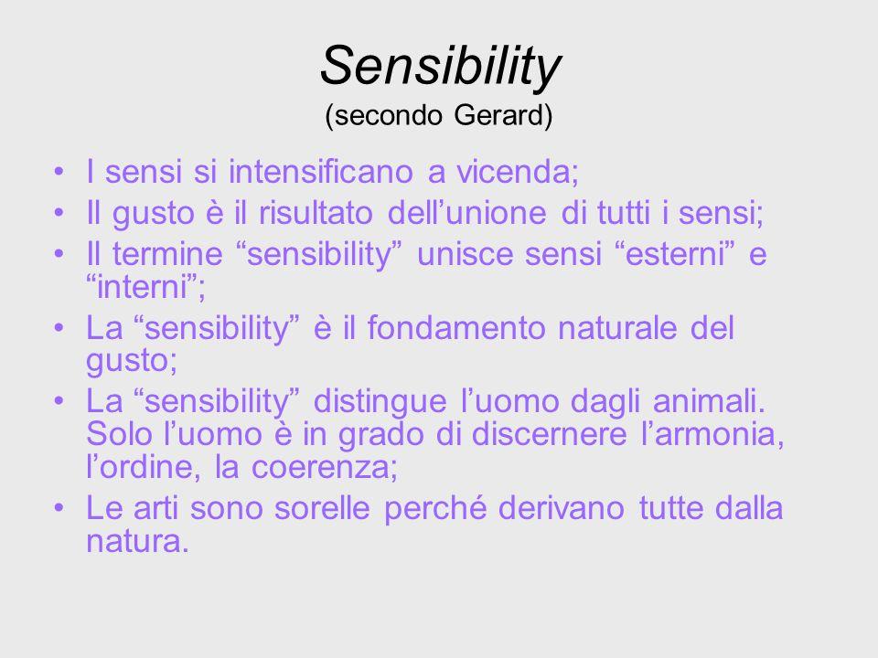 Sensibility (secondo Gerard) I sensi si intensificano a vicenda; Il gusto è il risultato dellunione di tutti i sensi; Il termine sensibility unisce se