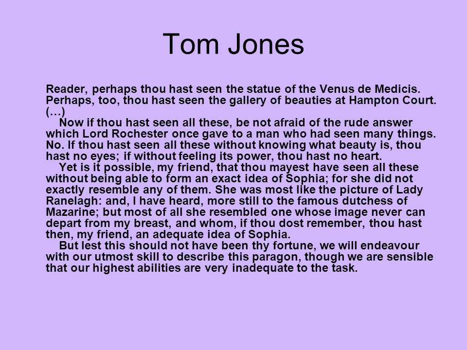 Tom Jones Reader, perhaps thou hast seen the statue of the Venus de Medicis.