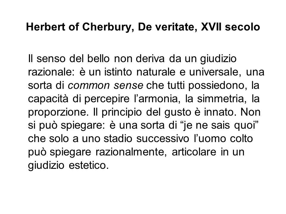 Herbert of Cherbury, De veritate, XVII secolo Il senso del bello non deriva da un giudizio razionale: è un istinto naturale e universale, una sorta di
