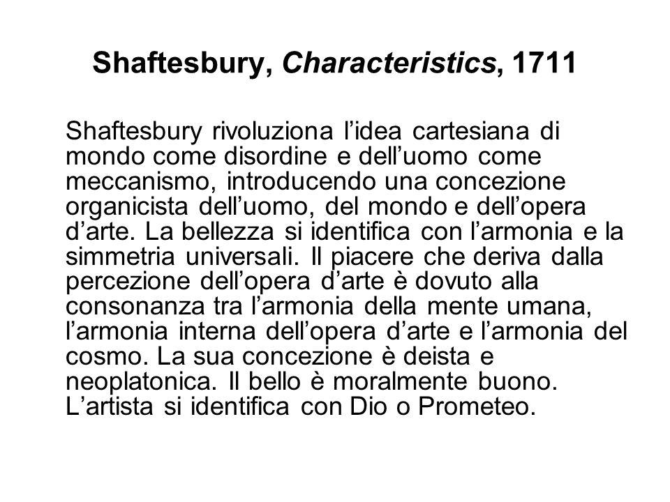 Shaftesbury, Characteristics, 1711 Shaftesbury rivoluziona lidea cartesiana di mondo come disordine e delluomo come meccanismo, introducendo una conce