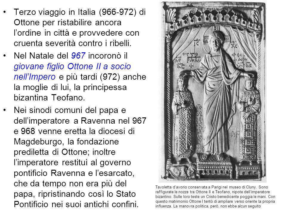 Terzo viaggio in Italia (966-972) di Ottone per ristabilire ancora lordine in città e provvedere con cruenta severità contro i ribelli. Nel Natale del
