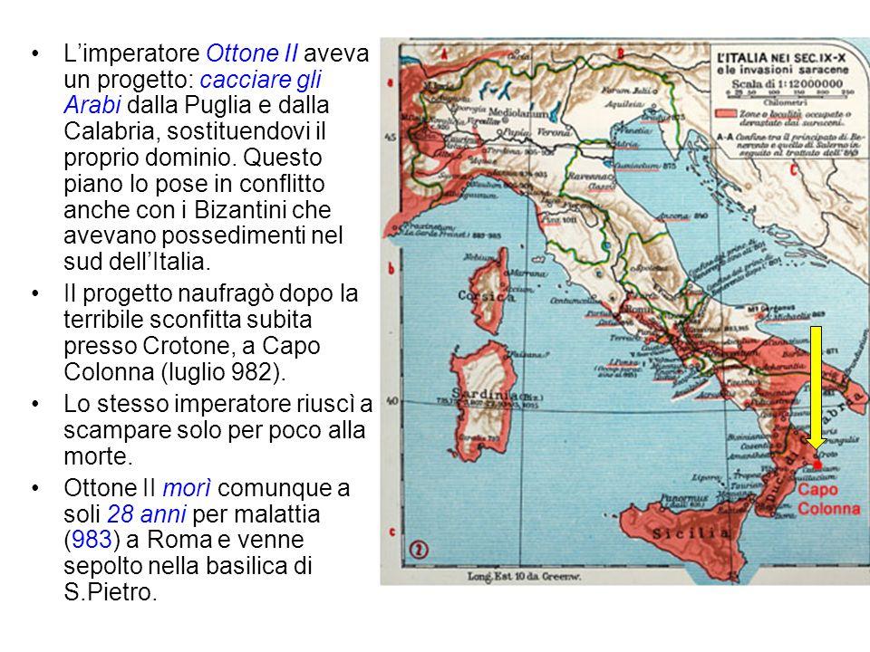 Limperatore Ottone II aveva un progetto: cacciare gli Arabi dalla Puglia e dalla Calabria, sostituendovi il proprio dominio. Questo piano lo pose in c