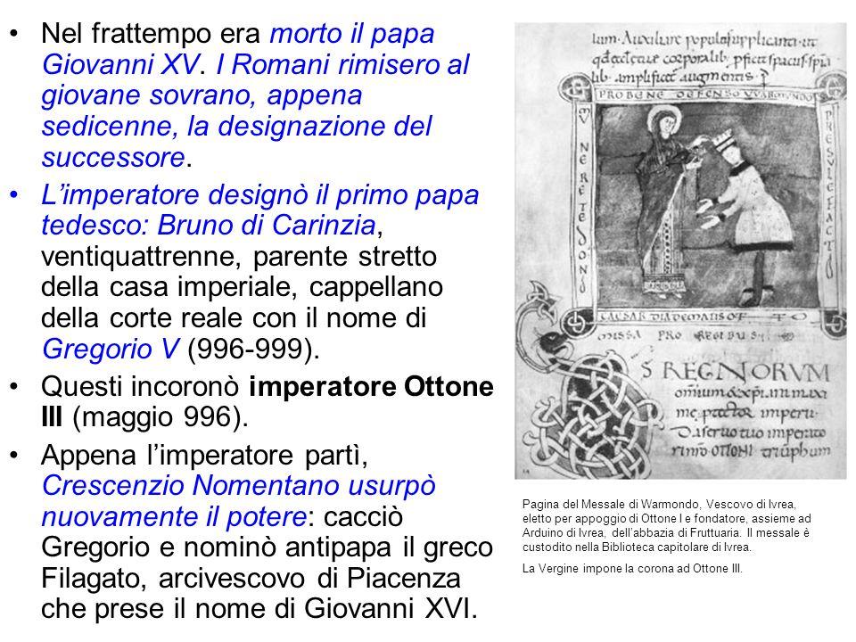 Nel frattempo era morto il papa Giovanni XV. I Romani rimisero al giovane sovrano, appena sedicenne, la designazione del successore. Limperatore desig