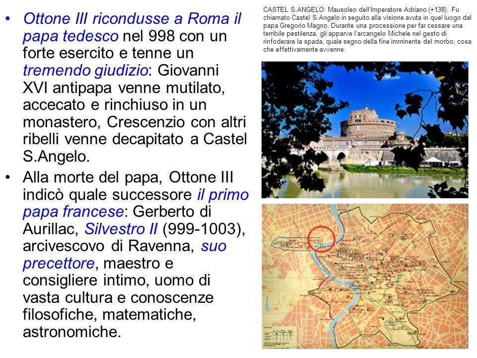 Ottone III ricondusse a Roma il papa tedesco nel 998 con un forte esercito e tenne un tremendo giudizio: Giovanni XVI antipapa venne mutilato, accecat