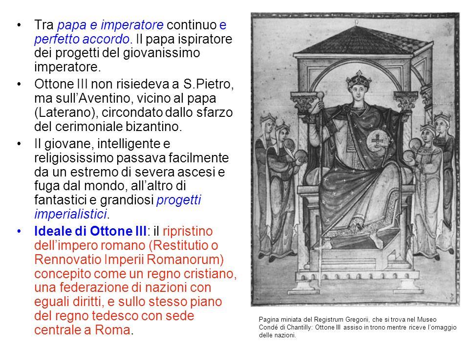 Tra papa e imperatore continuo e perfetto accordo. Il papa ispiratore dei progetti del giovanissimo imperatore. Ottone III non risiedeva a S.Pietro, m