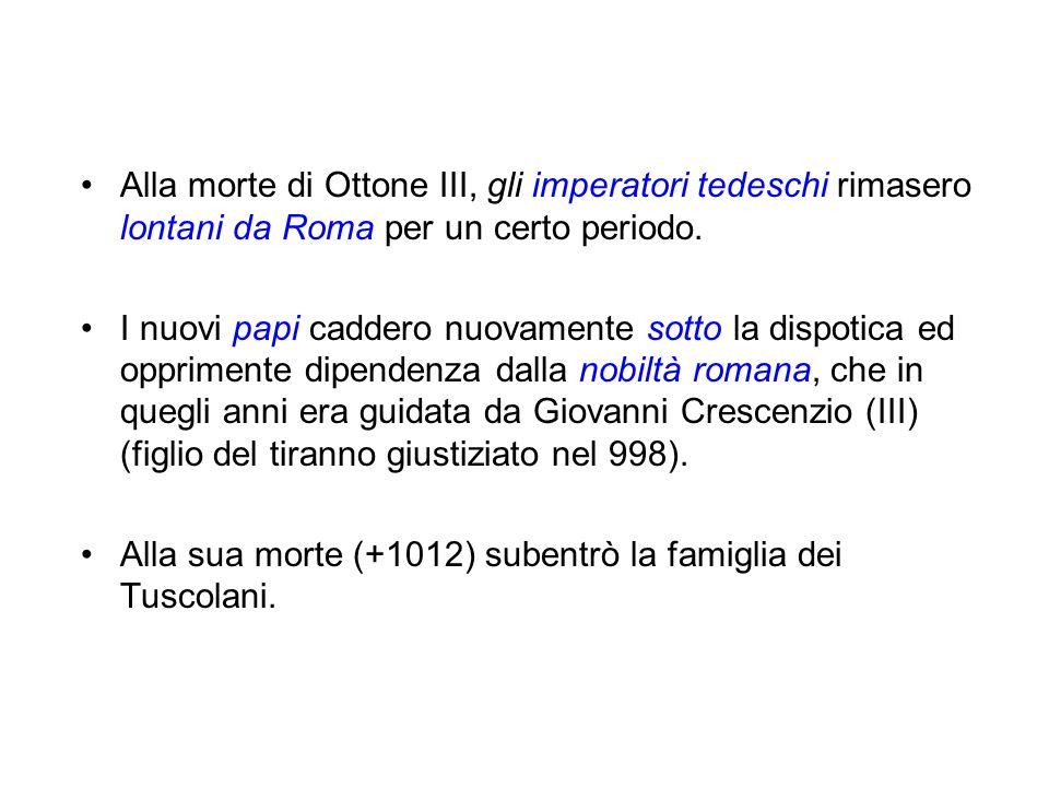 Alla morte di Ottone III, gli imperatori tedeschi rimasero lontani da Roma per un certo periodo. I nuovi papi caddero nuovamente sotto la dispotica ed