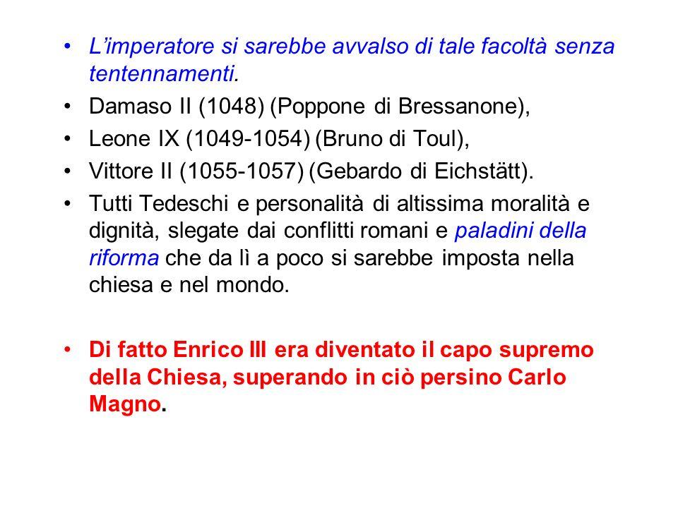 Limperatore si sarebbe avvalso di tale facoltà senza tentennamenti. Damaso II (1048) (Poppone di Bressanone), Leone IX (1049-1054) (Bruno di Toul), Vi