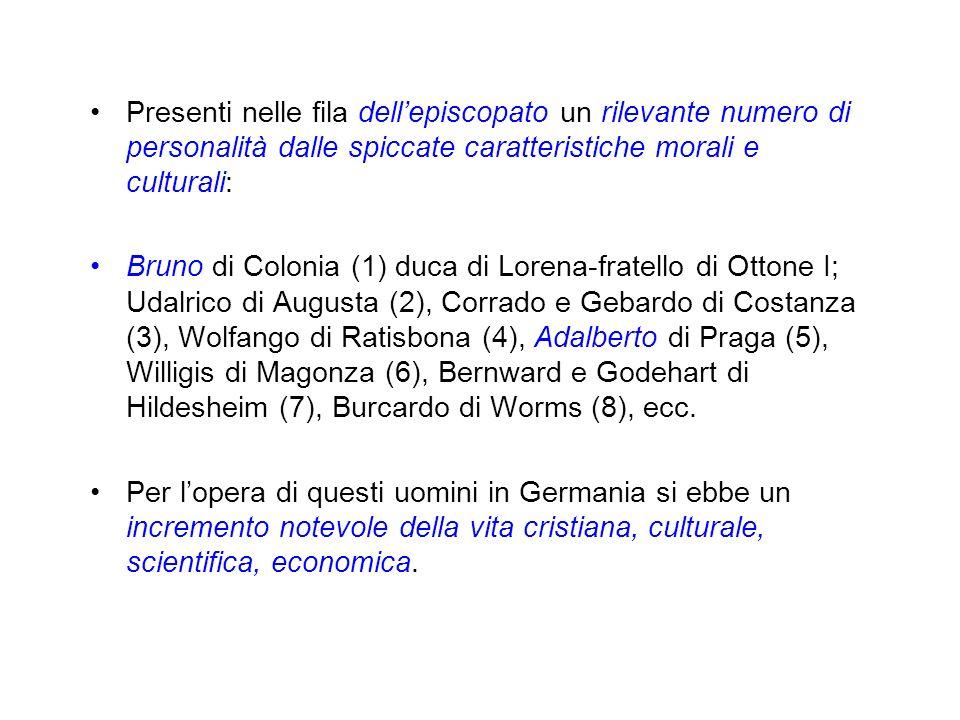 Presenti nelle fila dellepiscopato un rilevante numero di personalità dalle spiccate caratteristiche morali e culturali: Bruno di Colonia (1) duca di