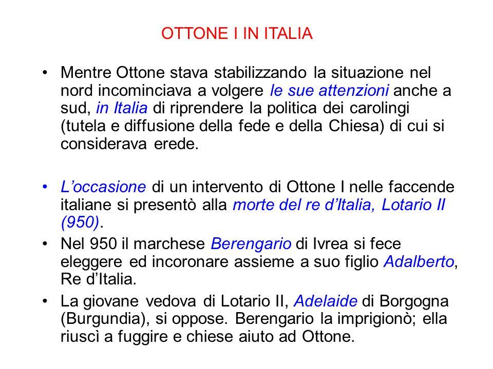 Mentre Ottone stava stabilizzando la situazione nel nord incominciava a volgere le sue attenzioni anche a sud, in Italia di riprendere la politica dei