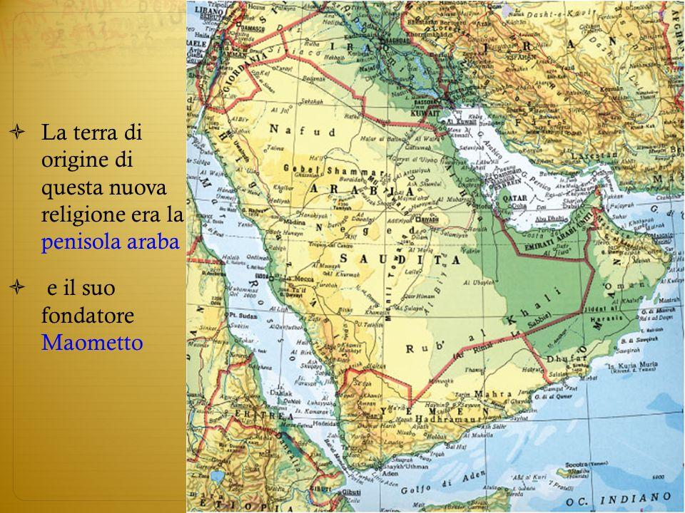 La terra di origine di questa nuova religione era la penisola araba e il suo fondatore Maometto