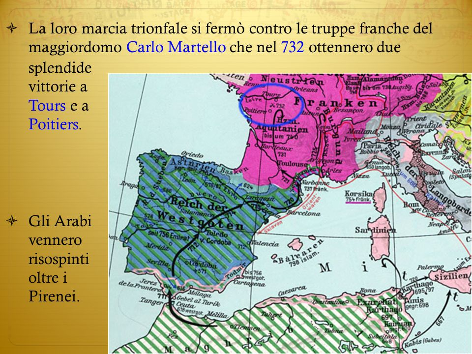 La loro marcia trionfale si fermò contro le truppe franche del maggiordomo Carlo Martello che nel 732 ottennero due Gli Arabi vennero risospinti oltre