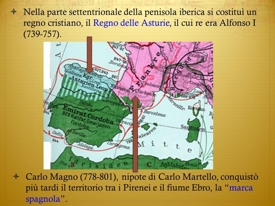Nella parte settentrionale della penisola iberica si costituì un regno cristiano, il Regno delle Asturie, il cui re era Alfonso I (739-757). Carlo Mag