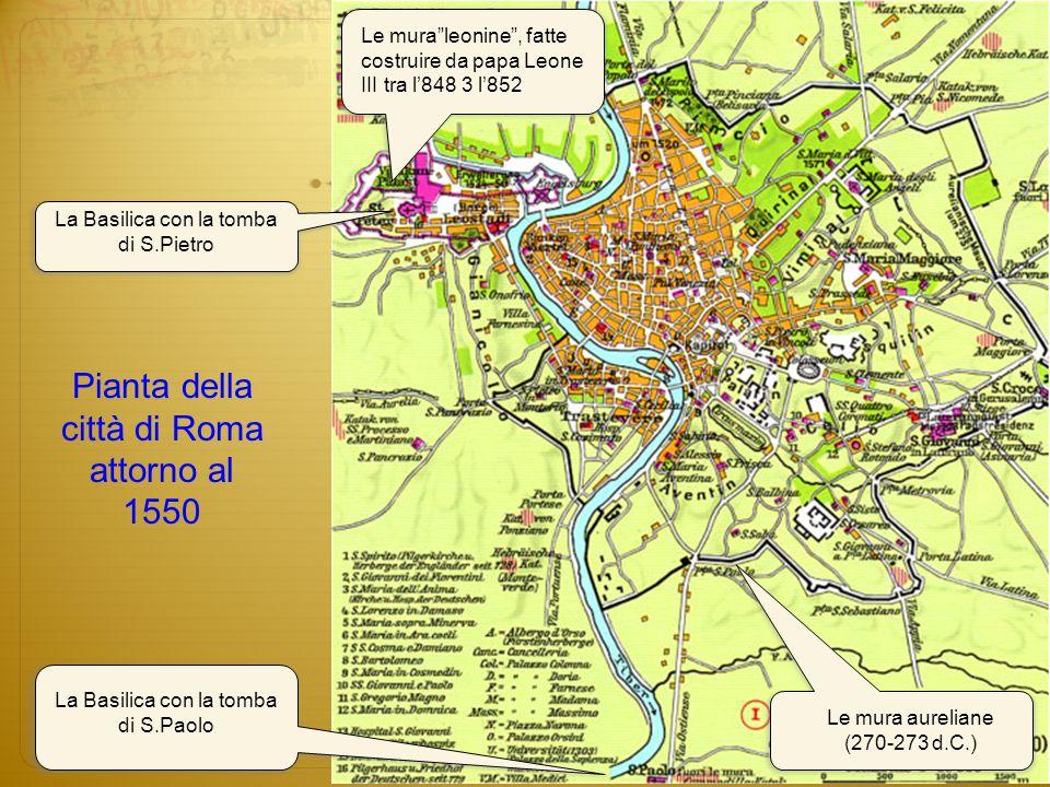 Pianta della città di Roma attorno al 1550 Le mura aureliane (270-273 d.C.) Le muraleonine, fatte costruire da papa Leone III tra l848 3 l852 La Basil