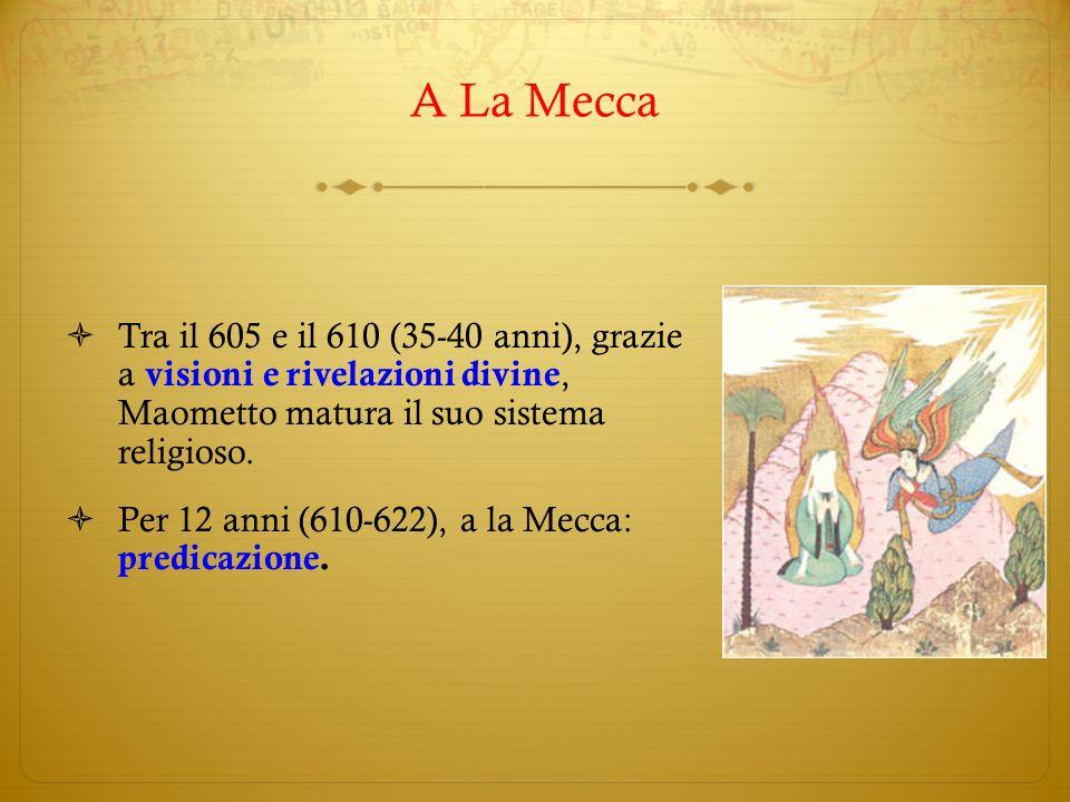 Tra il 605 e il 610 (35-40 anni), grazie a visioni e rivelazioni divine, Maometto matura il suo sistema religioso. Per 12 anni (610-622), a la Mecca: