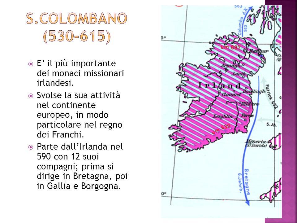 E il più importante dei monaci missionari irlandesi. Svolse la sua attività nel continente europeo, in modo particolare nel regno dei Franchi. Parte d