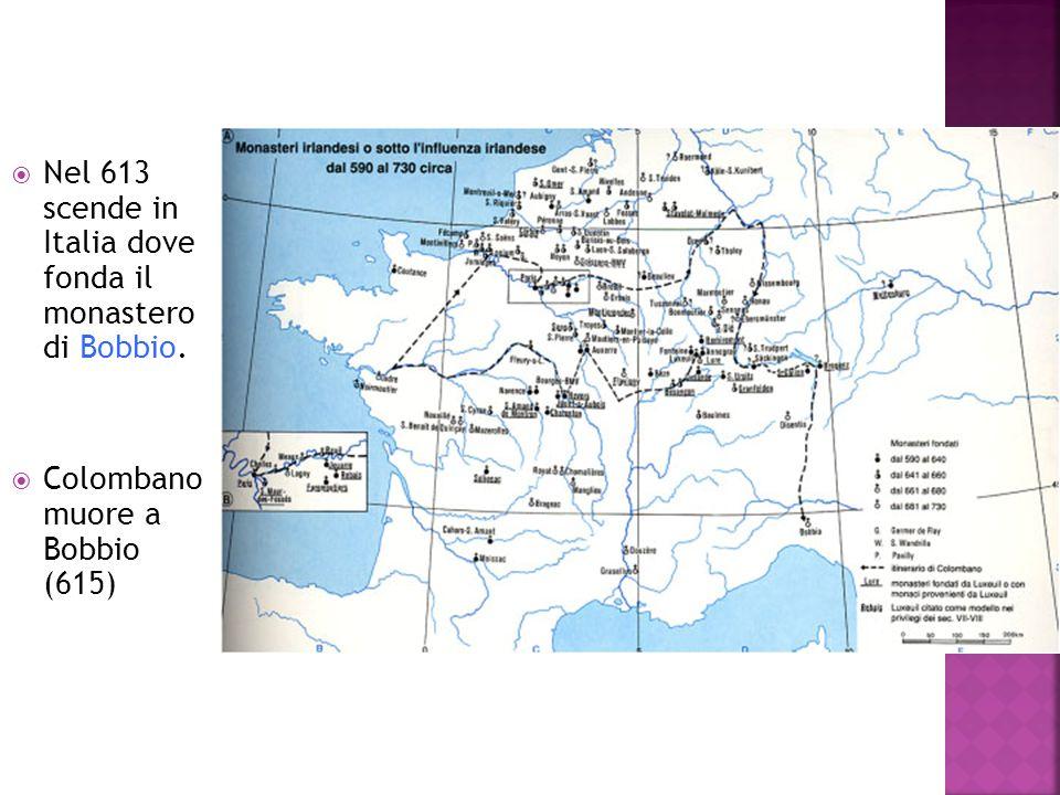 Nel 613 scende in Italia dove fonda il monastero di Bobbio. Colombano muore a Bobbio (615)