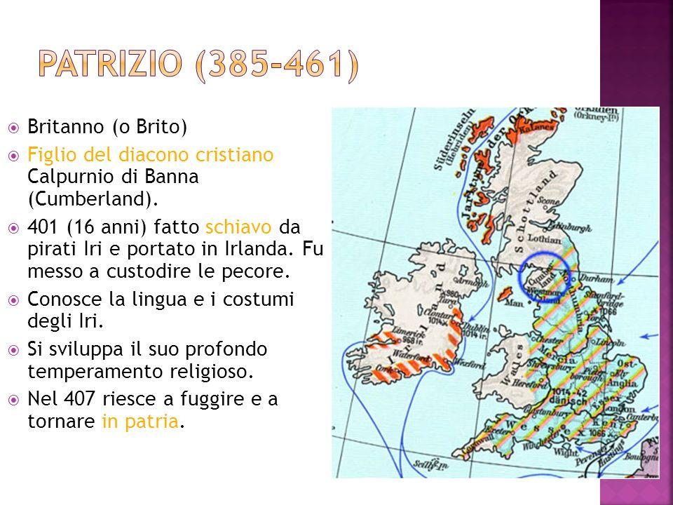 Britanno (o Brito) Figlio del diacono cristiano Calpurnio di Banna (Cumberland). 401 (16 anni) fatto schiavo da pirati Iri e portato in Irlanda. Fu me