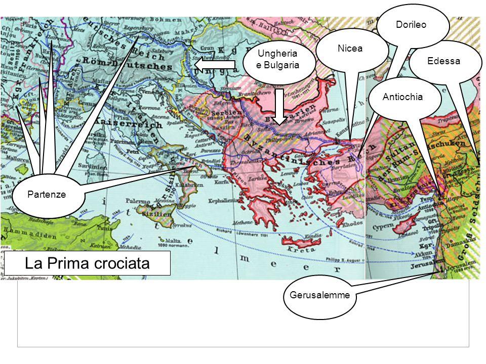 La Prima crociata Partenze Ungheria e Bulgaria Nicea Edessa Dorileo Antiochia Gerusalemme