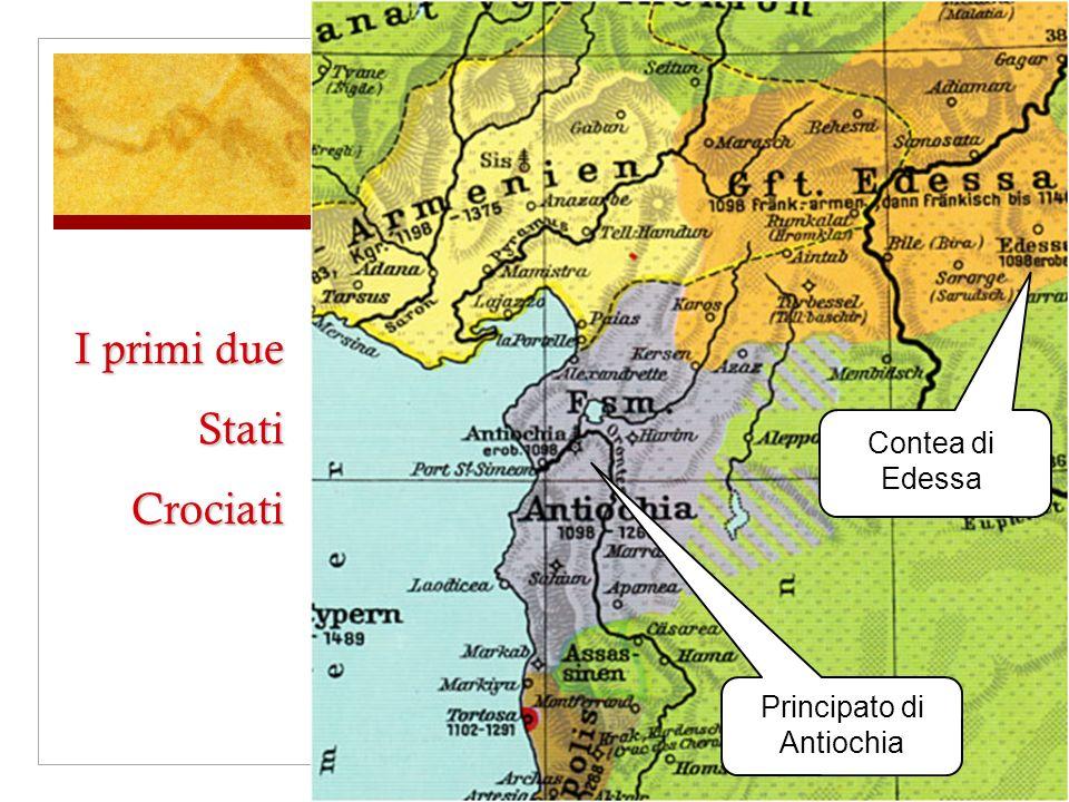 I primi due Stati Crociati Contea di Edessa Principato di Antiochia