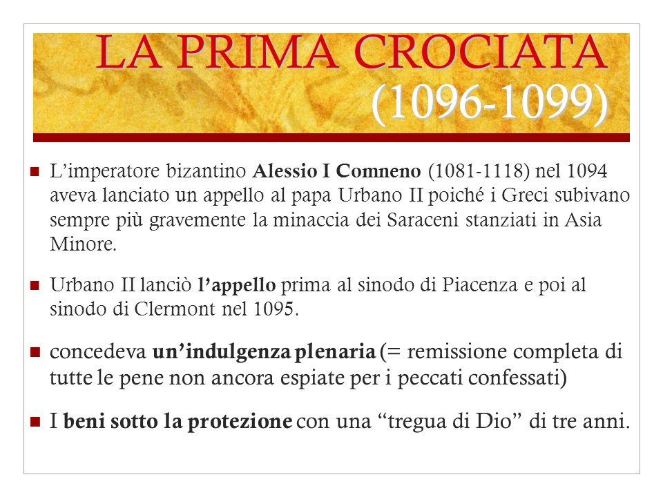 LA PRIMA CROCIATA (1096-1099) Limperatore bizantino Alessio I Comneno (1081-1118) nel 1094 aveva lanciato un appello al papa Urbano II poiché i Greci