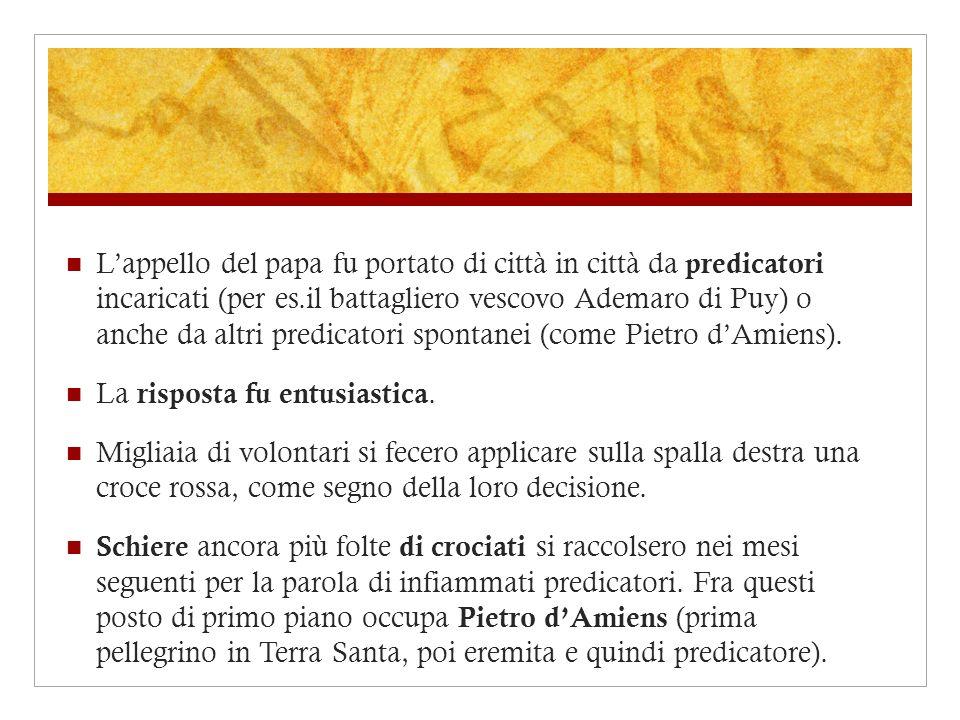 Lappello del papa fu portato di città in città da predicatori incaricati (per es.il battagliero vescovo Ademaro di Puy) o anche da altri predicatori s