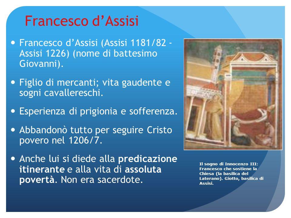 Francesco dAssisi Francesco dAssisi (Assisi 1181/82 - Assisi 1226) (nome di battesimo Giovanni). Figlio di mercanti; vita gaudente e sogni cavalleresc