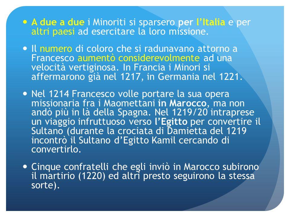 A due a due i Minoriti si sparsero per lItalia e per altri paesi ad esercitare la loro missione. Il numero di coloro che si radunavano attorno a Franc
