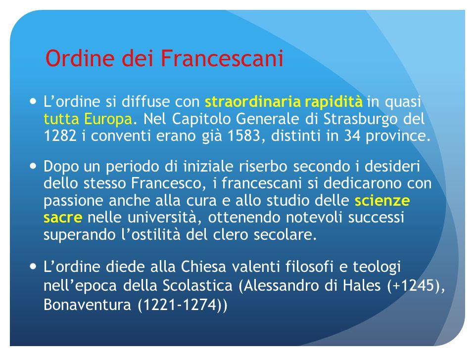 Ordine dei Francescani Lordine si diffuse con straordinaria rapidità in quasi tutta Europa. Nel Capitolo Generale di Strasburgo del 1282 i conventi er