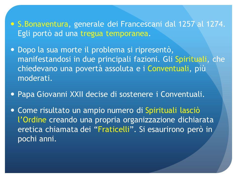 S.Bonaventura, generale dei Francescani dal 1257 al 1274. Egli portò ad una tregua temporanea. Dopo la sua morte il problema si ripresentò, manifestan