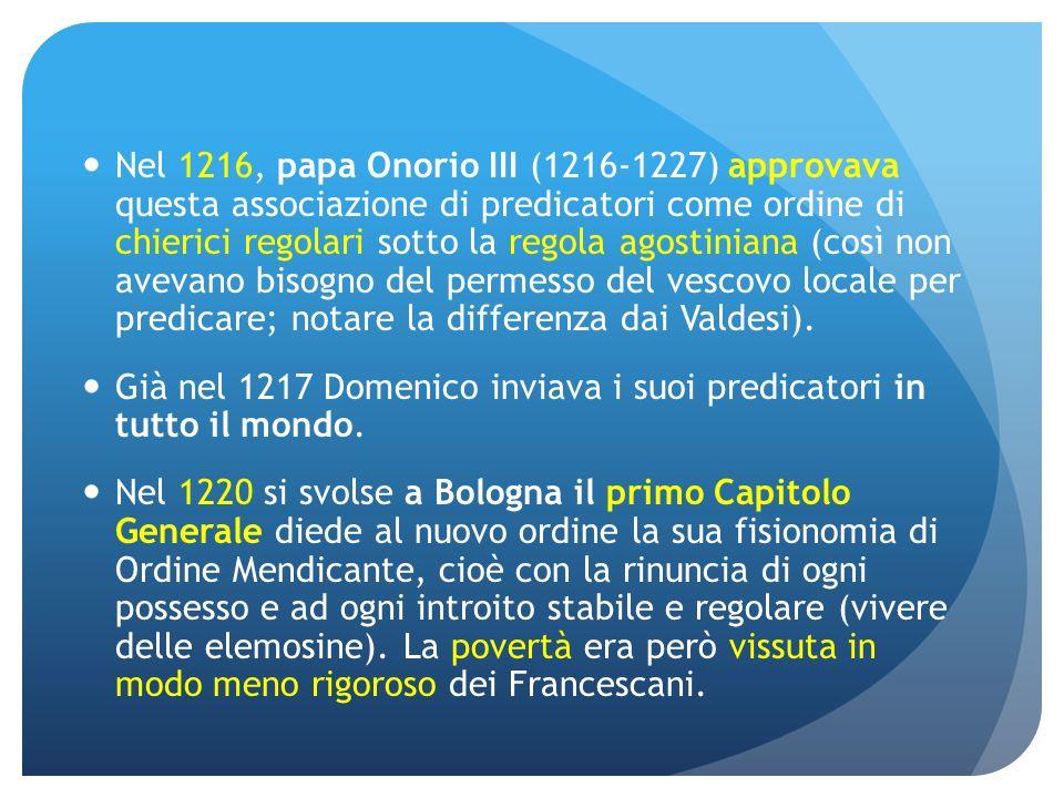 Nel 1216, papa Onorio III (1216-1227) approvava questa associazione di predicatori come ordine di chierici regolari sotto la regola agostiniana (così