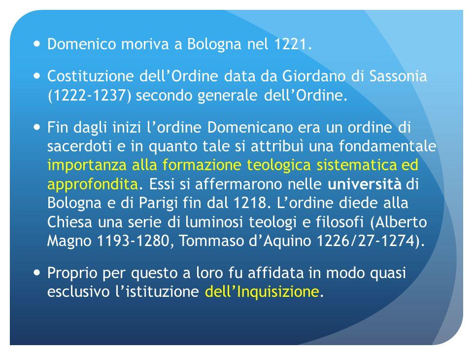 Domenico moriva a Bologna nel 1221. Costituzione dellOrdine data da Giordano di Sassonia (1222-1237) secondo generale dellOrdine. Fin dagli inizi lord
