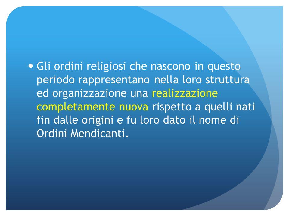 Gli ordini religiosi che nascono in questo periodo rappresentano nella loro struttura ed organizzazione una realizzazione completamente nuova rispetto
