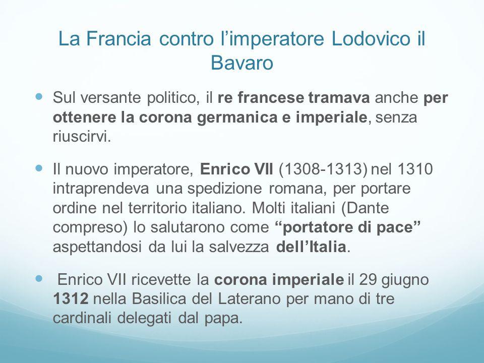 La Francia contro limperatore Lodovico il Bavaro Sul versante politico, il re francese tramava anche per ottenere la corona germanica e imperiale, sen