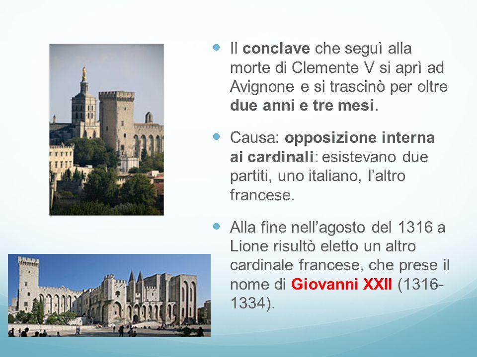 Il conclave che seguì alla morte di Clemente V si aprì ad Avignone e si trascinò per oltre due anni e tre mesi. Causa: opposizione interna ai cardinal