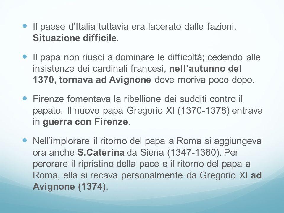 Il paese dItalia tuttavia era lacerato dalle fazioni. Situazione difficile. Il papa non riuscì a dominare le difficoltà; cedendo alle insistenze dei c