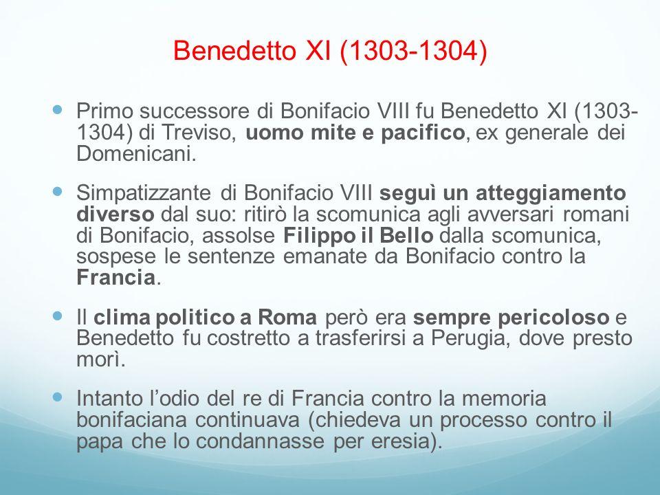 Primo successore di Bonifacio VIII fu Benedetto XI (1303- 1304) di Treviso, uomo mite e pacifico, ex generale dei Domenicani. Simpatizzante di Bonifac