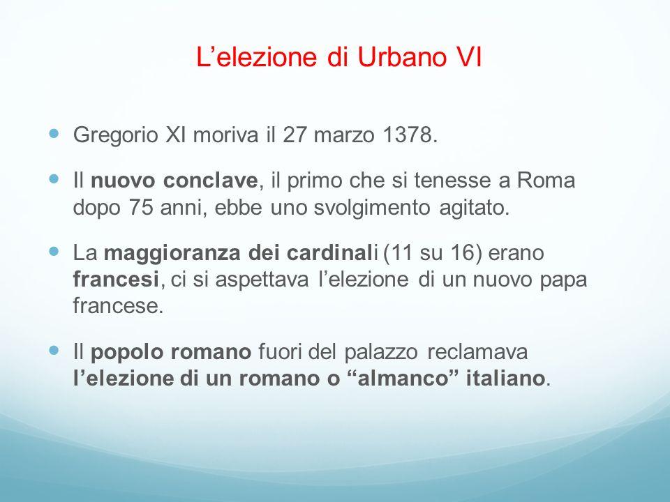 Lelezione di Urbano VI Gregorio XI moriva il 27 marzo 1378. Il nuovo conclave, il primo che si tenesse a Roma dopo 75 anni, ebbe uno svolgimento agita