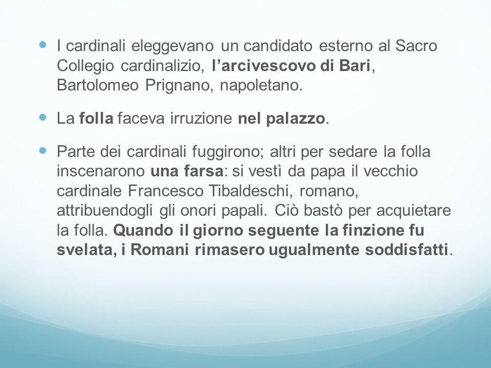 I cardinali eleggevano un candidato esterno al Sacro Collegio cardinalizio, larcivescovo di Bari, Bartolomeo Prignano, napoletano. La folla faceva irr