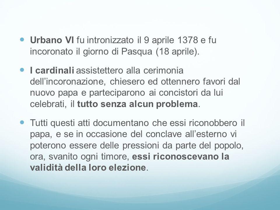 Urbano VI fu intronizzato il 9 aprile 1378 e fu incoronato il giorno di Pasqua (18 aprile). I cardinali assistettero alla cerimonia dellincoronazione,